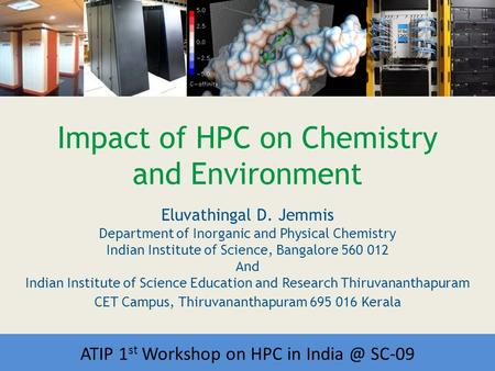 Workshop on HPC in India Impact of HPC on Chemistry and Environment Eluvathingal D. Jemmis Department of Inorganic and Physical Chemistry Indian Institute.