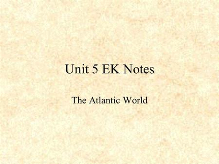 Unit 5 EK Notes The Atlantic World. Spanish Explorers Establishment of overseas empires and decimation (destruction) of indigenous (native) populations.