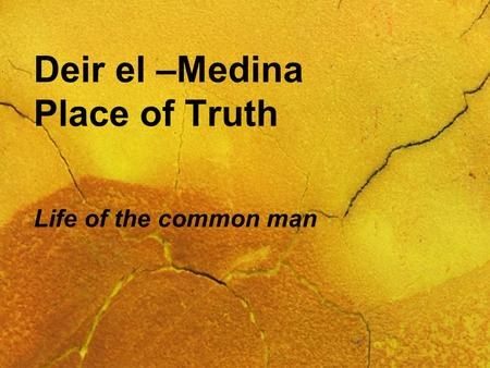 Deir el –Medina Place of Truth Life of the common man.