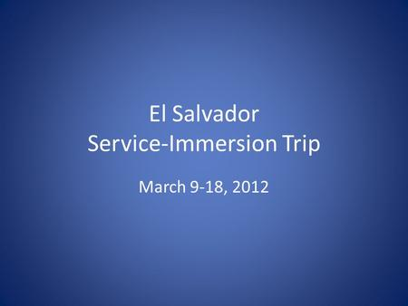 El Salvador Service-Immersion Trip March 9-18, 2012.