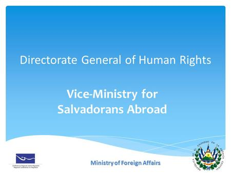 Directorate General of Human Rights Vice-Ministry for Salvadorans Abroad Ministry of Foreign Affairs.