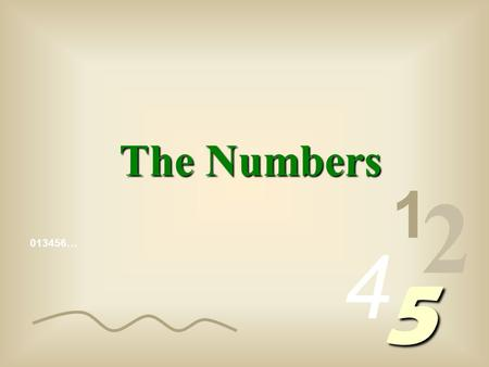 013456… 1 2 4 5 The Numbers The numbers we write are made up of algorithms, (1, 2, 3, 4, etc) called arabic algorithms, to distinguish them from the.