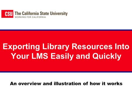 Exporting Library Resources Into Your LMS Easily and Quickly An overview and illustration of how it works.