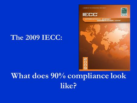 What does 90% compliance look like? The 2009 IECC: