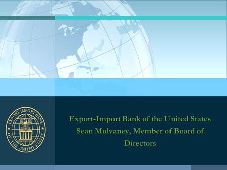 Export-Import Bank of the United States Sean Mulvaney, Member of Board of Directors.