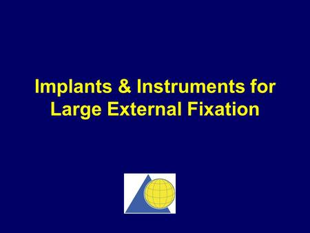 Implants & Instruments for Large External Fixation.