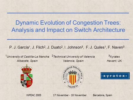 Dynamic Evolution of Congestion Trees: Analysis and Impact on Switch Architecture P. J. García 1, J. Flich 2, J. Duato 2, I. Johnson 3, F. J. Quiles 1,