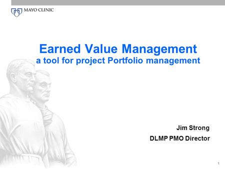 1 Earned Value Management a tool for project Portfolio management Jim Strong DLMP PMO Director.