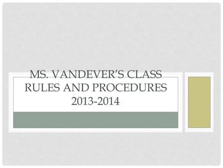 MS. VANDEVER'S CLASS RULES AND PROCEDURES 2013-2014.