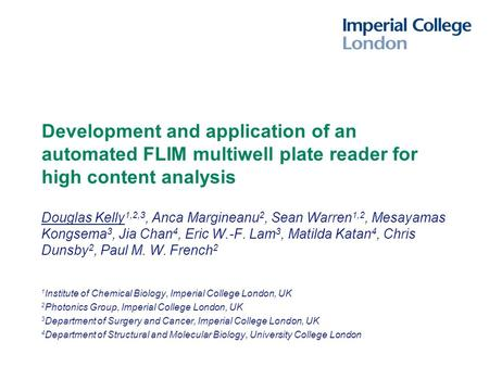 Development and application of an automated FLIM multiwell plate reader for high content analysis Douglas Kelly 1,2,3, Anca Margineanu 2, Sean Warren 1,2,