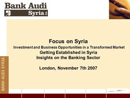 Focus on Syria Investment and Business Opportunities in a Transformed Market Getting Established in Syria Insights on the Banking Sector London, November.