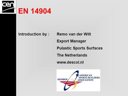 EN 14904 Introduction by :Remo van der Wilt Export Manager Pulastic Sports Surfaces The Netherlands www.descol.nl.
