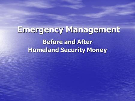 Emergency Management Before and After Homeland Security Money.