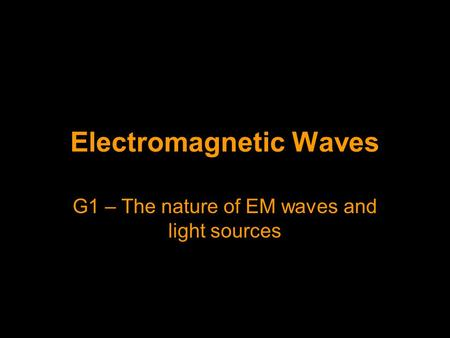 Electromagnetic Waves G1 – The nature of EM waves and light sources.