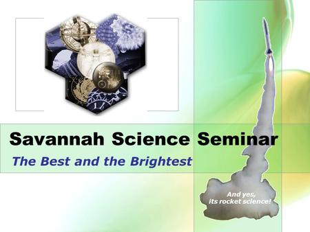 Savannah Science Seminar The Best and the Brightest And yes, its rocket science!