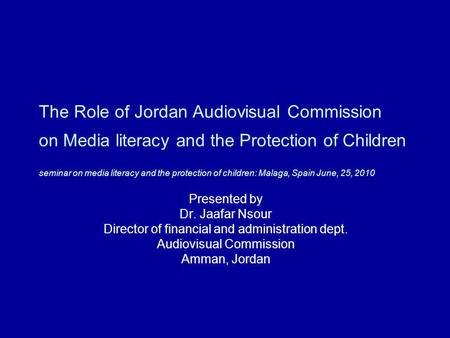 The Role of Jordan Audiovisual Commission on Media literacy and the Protection of Children seminar on media literacy and the protection of children: Malaga,