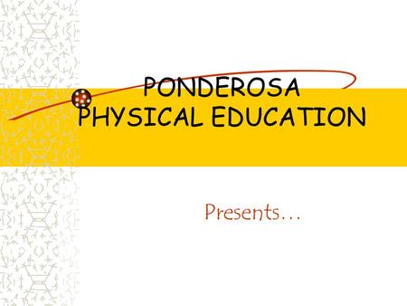PONDEROSA PHYSICAL EDUCATION Presents…. CLASS CHOICES OR… What's Up In PE at PHS.