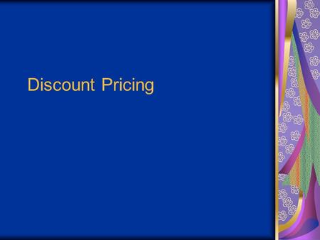 Discount Pricing. Objectives Understand the concept of a discount. Determine the meaning of employee discount. Distinguish the difference between cash.