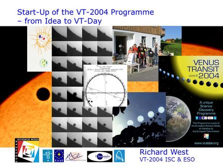Start-Up of the VT-2004 Programme – from Idea to VT-Day Richard West VT-2004 ISC & ESO.