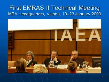 1 First EMRAS II Technical Meeting IAEA Headquarters, Vienna, 19–23 January 2009.