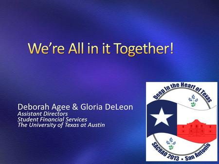 Deborah Agee & Gloria DeLeon Assistant Directors Student Financial Services The University of Texas at Austin.