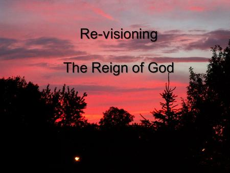 Re-visioning The Reign of God. Many parts… One body.