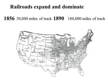 Railroads expand and dominate 18561890 30,000 miles of track180,000 miles of track.