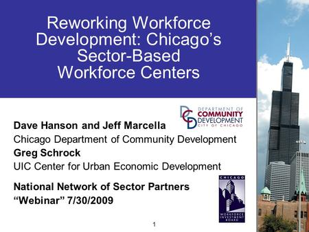 Reworking Workforce Development: Chicago's Sector-Based Workforce Centers Dave Hanson and Jeff Marcella Chicago Department of Community Development Greg.