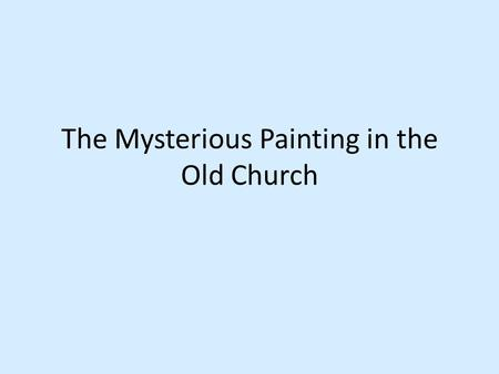 The Mysterious Painting in the Old Church. This is the old church of St Paul in the centre of City. Its not used by the church anymore Why do you think.