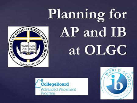 { Planning for AP and IB at OLGC. Academic Rigor Academic Rigor Intellectual Engagement Intellectual Engagement College Level Content College Level Content.