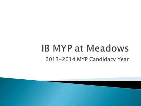 "2013-2014 MYP Candidacy Year. ""... The International Baccalaureate (IB) is a not-for-profit foundation, motivated by its mission to create a better world."