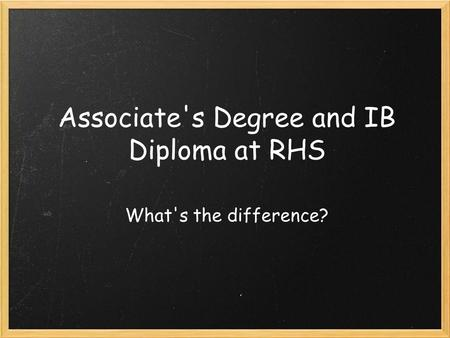 Associate's Degree and IB Diploma at RHS What's the difference?