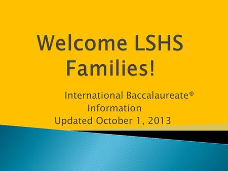 International Baccalaureate® Information Updated October 1, 2013.