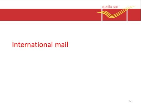 International mail IM1. Introduction  International Mail ◦ Postal articles  Sender and recipient in different countries ◦ Governed by international.