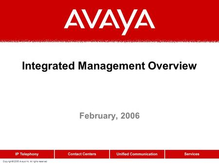 Copyright© 2005 Avaya Inc. All rights reserved Integrated Management Overview February, 2006.