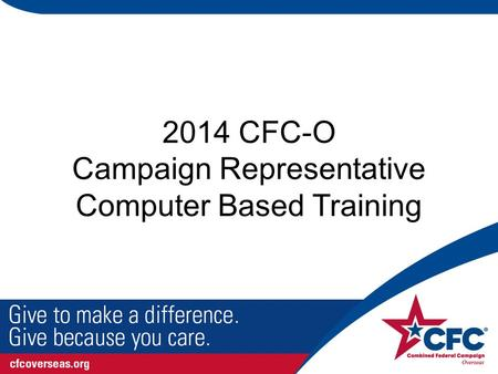 2014 CFC-O Campaign Representative Computer Based Training.