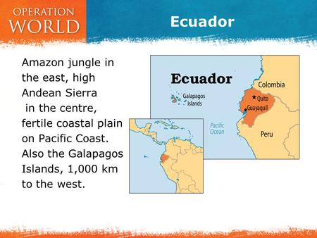 Ecuador Amazon jungle in the east, high Andean Sierra in the centre, fertile coastal plain on Pacific Coast. Also the Galapagos Islands, 1,000 km to the.