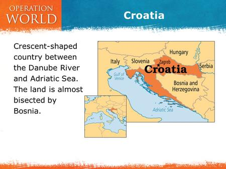 Croatia Crescent-shaped country between the Danube River and Adriatic Sea. The land is almost bisected by Bosnia.