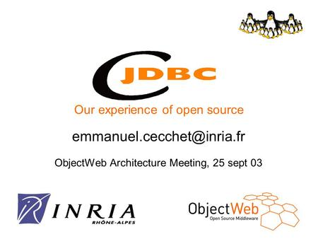 ObjectWeb Architecture Meeting, 25 sept 03 Our experience of open source.