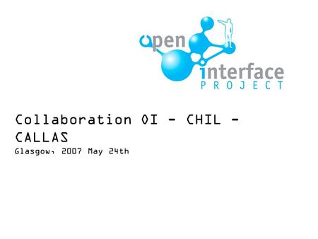 Collaboration OI - CHIL - CALLAS Glasgow, 2007 May 24th.