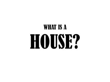 WHAT IS A HOUSE?. « In terms of housing supply, two routes have been explored either the proposal of different sized home that inhabitants abandon when.