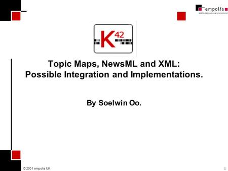 © 2001 empolis UK1 Topic Maps, NewsML and XML: Possible Integration and Implementations. By Soelwin Oo.