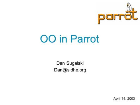OO in Parrot Dan Sugalski April 14, 2003.