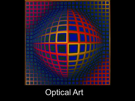 Optical Art. Terms We Need to Know Elements Space: –There are two types of space; positive (filled-in) and negative (empty) –Space deals with how open.