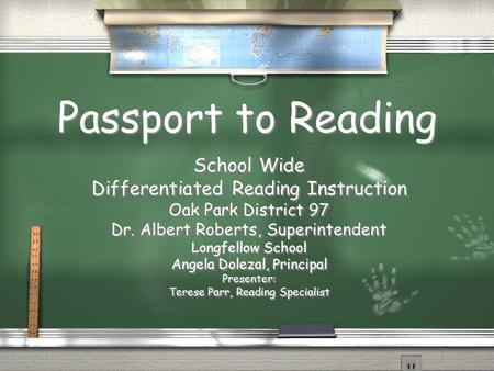Passport to Reading School Wide Differentiated Reading Instruction Oak Park District 97 Dr. Albert Roberts, Superintendent Longfellow School Angela Dolezal,