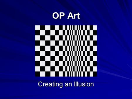 OP Art Creating an Illusion. What is OP-Art??? Op art, also known as optical art, is used to describe some paintings and other works of art which use.