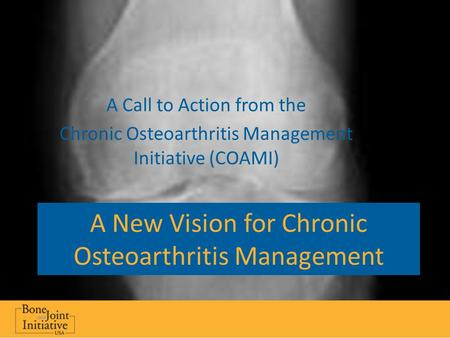 A New Vision for Chronic Osteoarthritis Management A Call to Action from the Chronic Osteoarthritis Management Initiative (COAMI)