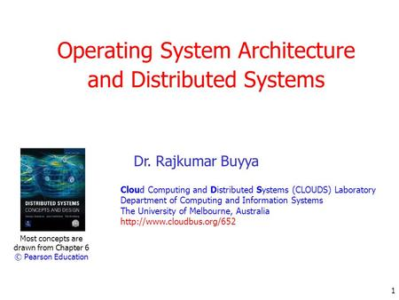 1 Operating System Architecture and Distributed Systems Most concepts are drawn from Chapter 6 © Pearson Education Dr. Rajkumar Buyya Cloud Computing and.