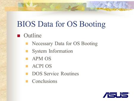 BIOS Data for OS Booting Outline Necessary Data for OS Booting System Information APM OS ACPI OS DOS Service Routines Conclusions.