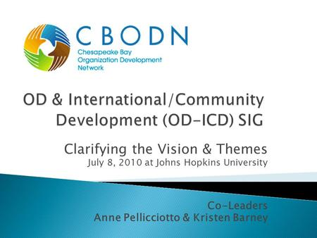 Clarifying the Vision & Themes July 8, 2010 at Johns Hopkins University Co-Leaders Anne Pellicciotto & Kristen Barney.
